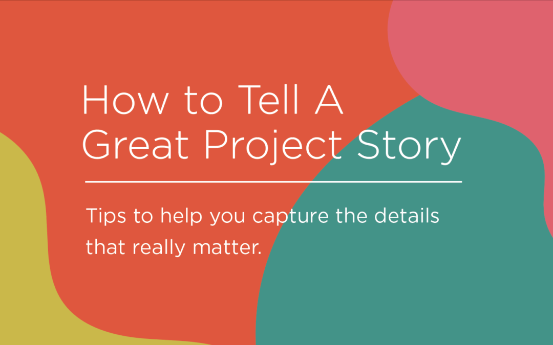 How to Tell A Great Project Story